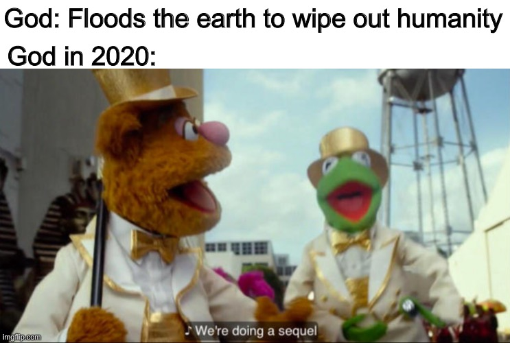 Ah s*** here we go again | God: Floods the earth to wipe out humanity God in 2020: | image tagged in memes | made w/ Imgflip meme maker