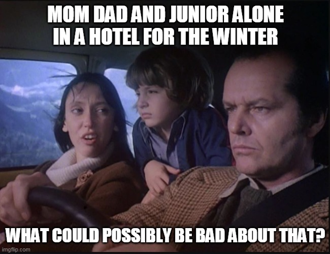 Social distancing | MOM DAD AND JUNIOR ALONE IN A HOTEL FOR THE WINTER WHAT COULD POSSIBLY BE BAD ABOUT THAT? | image tagged in car | made w/ Imgflip meme maker