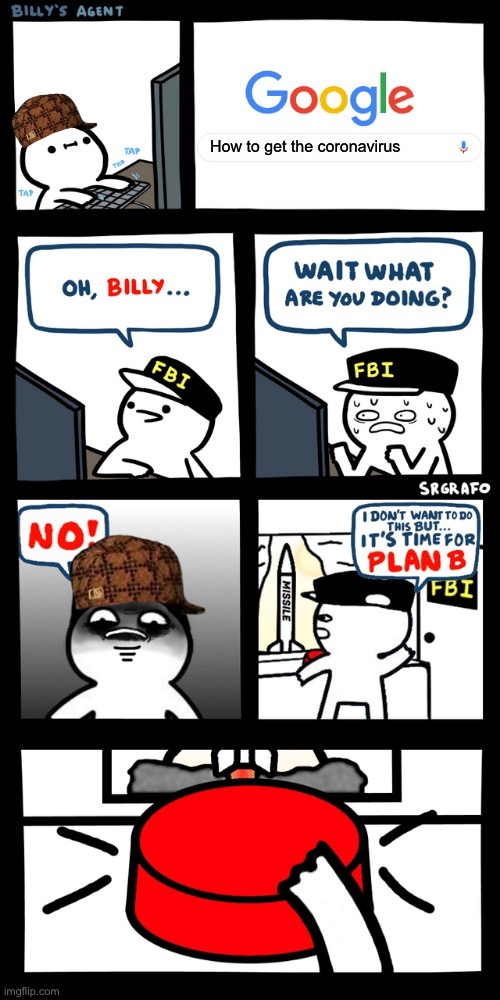 Billy's FBI agent plan B | How to get the coronavirus | image tagged in billys fbi agent plan b | made w/ Imgflip meme maker