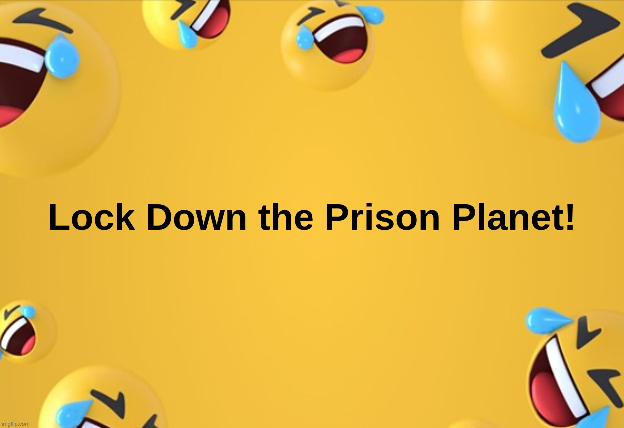 Lock Down the Prison Planet! | image tagged in prison,planet,lock,down,coronavirus,covid-19 | made w/ Imgflip meme maker