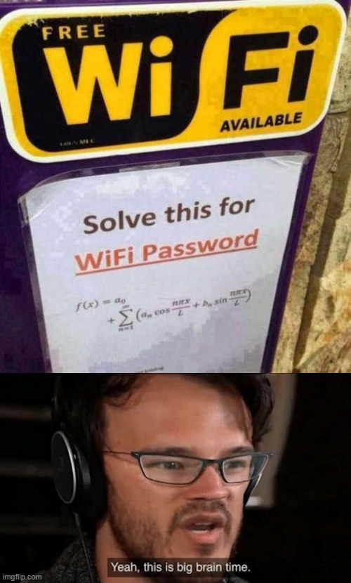 Big Brain! | image tagged in big brain time,wifi,password,math,oh naw,hmm | made w/ Imgflip meme maker