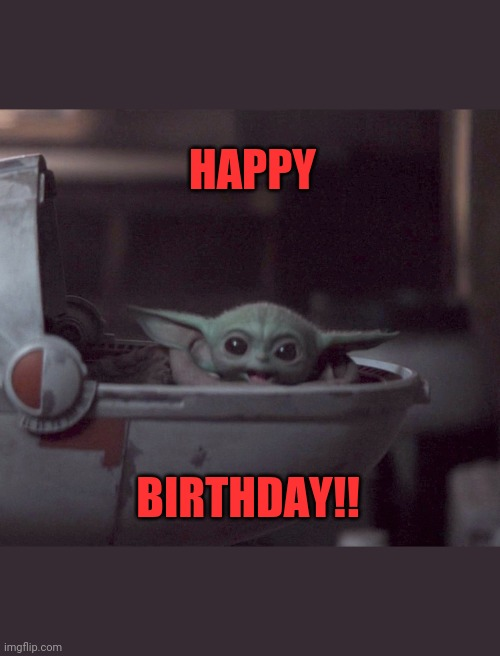 Excited Baby Yoda |  HAPPY; BIRTHDAY!! | image tagged in excited baby yoda | made w/ Imgflip meme maker