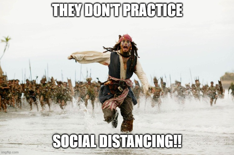 Run Away | THEY DON'T PRACTICE SOCIAL DISTANCING!! | image tagged in run away | made w/ Imgflip meme maker