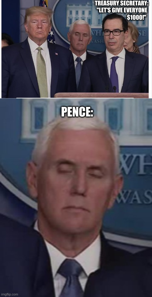 "Poor Pence | TREASURY SECRETARY: ""LET'S GIVE EVERYONE  $1000!"" PENCE: 