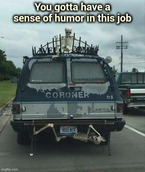Somebody has to do it | You gotta have a sense of humor in this job | image tagged in graveyard,humor,easy rider,come along,just plain comedy | made w/ Imgflip meme maker
