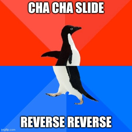 this was lazy, I know. |  CHA CHA SLIDE; REVERSE REVERSE | image tagged in memes,socially awesome awkward penguin,lazy | made w/ Imgflip meme maker