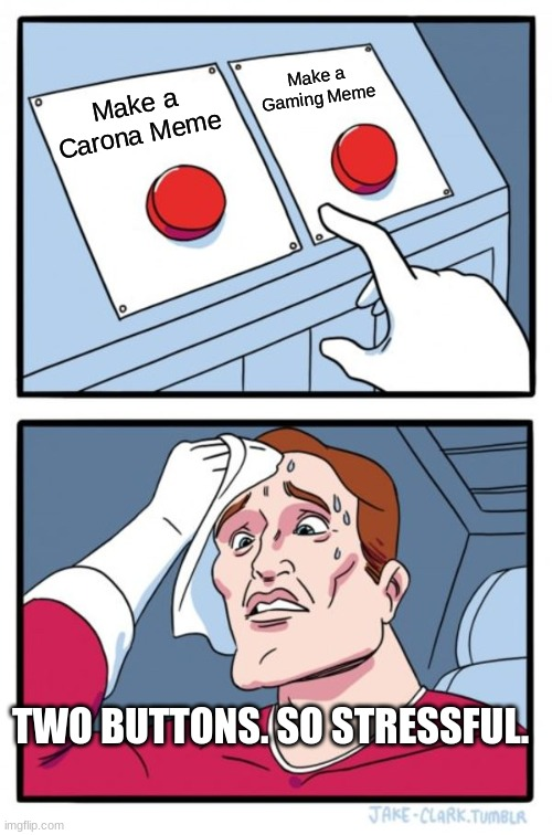 Two Buttons Meme | Make a Carona Meme Make a Gaming Meme TWO BUTTONS. SO STRESSFUL. | image tagged in memes,two buttons | made w/ Imgflip meme maker