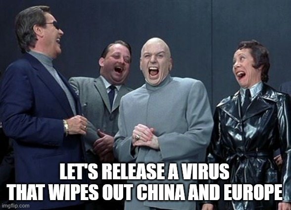 Dr. Evil did it |  LET'S RELEASE A VIRUS THAT WIPES OUT CHINA AND EUROPE | image tagged in memes,laughing villains,coronavirus,china,europe | made w/ Imgflip meme maker