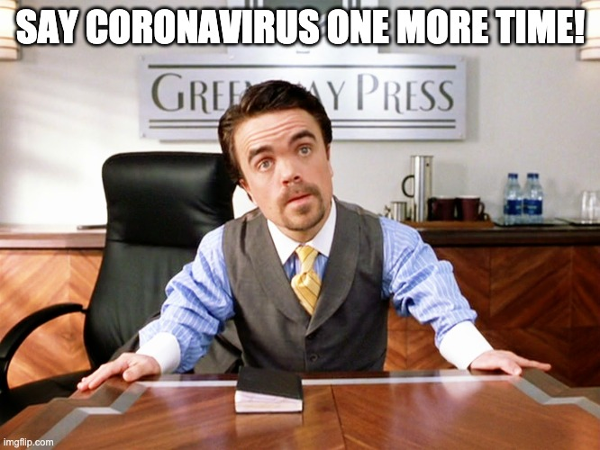 SAY CORONAVIRUS ONE MORE TIME! | image tagged in call me elf one more time | made w/ Imgflip meme maker
