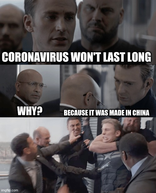Captain america elevator | CORONAVIRUS WON'T LAST LONG BECAUSE IT WAS MADE IN CHINA WHY? | image tagged in captain america elevator | made w/ Imgflip meme maker