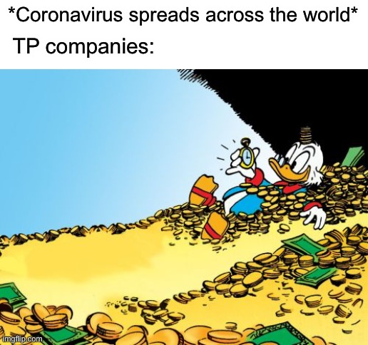 Scrooge McDuck Meme | *Coronavirus spreads across the world* TP companies: | image tagged in memes,scrooge mcduck | made w/ Imgflip meme maker