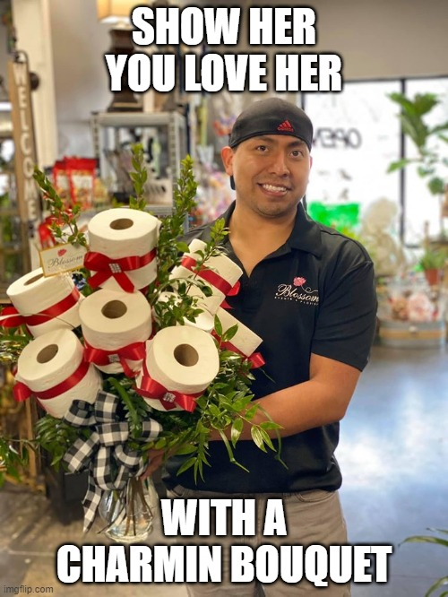 SHOW HER YOU LOVE HER WITH A CHARMIN BOUQUET | image tagged in toilet paper | made w/ Imgflip meme maker