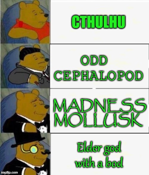Cthulhu Fhtagn |  CTHULHU; ODD  CEPHALOPOD; MADNESS MOLLUSK; Elder god with a bod | image tagged in tuxedo winnie the pooh 4 panel,cthulhu,funny memes,fun,occult,i have achieved comedy | made w/ Imgflip meme maker