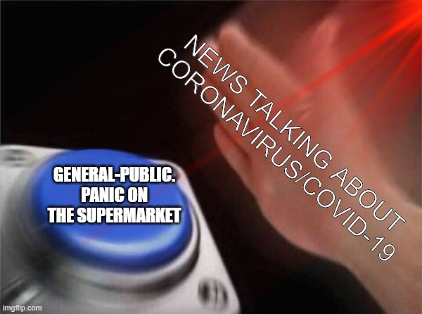 Just Cause i felt like it :P | NEWS TALKING ABOUT CORONAVIRUS/COVID-19 GENERAL-PUBLIC. PANIC ON THE SUPERMARKET | image tagged in news,funny,funny memes,lol,why not,sickness | made w/ Imgflip meme maker