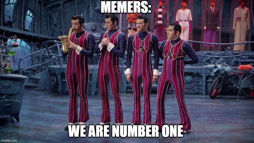 We Are Number One | MEMERS: WE ARE NUMBER ONE | image tagged in we are number one | made w/ Imgflip meme maker