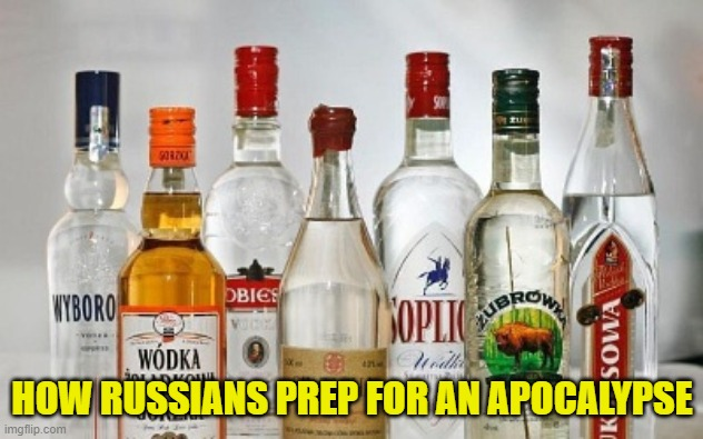 HOW RUSSIANS PREP FOR AN APOCALYPSE | made w/ Imgflip meme maker