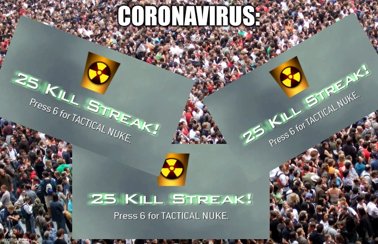 crowd of people | CORONAVIRUS: | image tagged in crowd of people | made w/ Imgflip meme maker