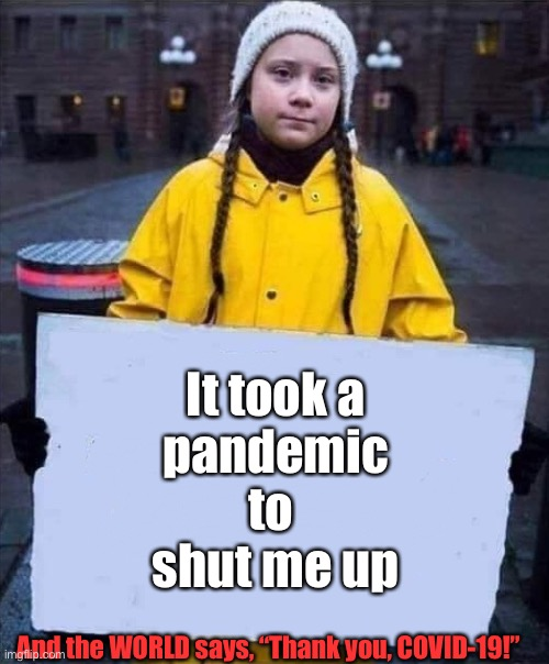 "Thank You, COVID-19! |  It took a  pandemic  to  shut me up; And the WORLD says, ""Thank you, COVID-19!"" 