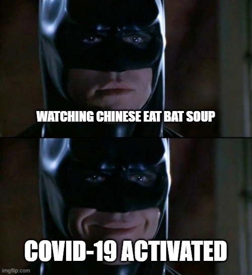 Batman Smiles Meme | WATCHING CHINESE EAT BAT SOUP COVID-19 ACTIVATED | image tagged in memes,batman smiles | made w/ Imgflip meme maker
