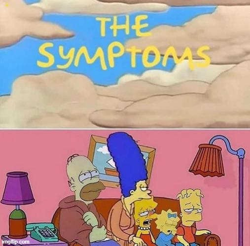 the symptoms | THE SYMPTOMS | image tagged in simpsons,covid-19,symptoms | made w/ Imgflip meme maker