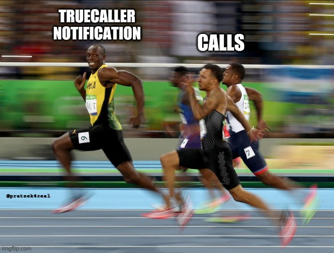 Usain Bolt running | TRUECALLER NOTIFICATION CALLS @prateek4real | image tagged in usain bolt running | made w/ Imgflip meme maker