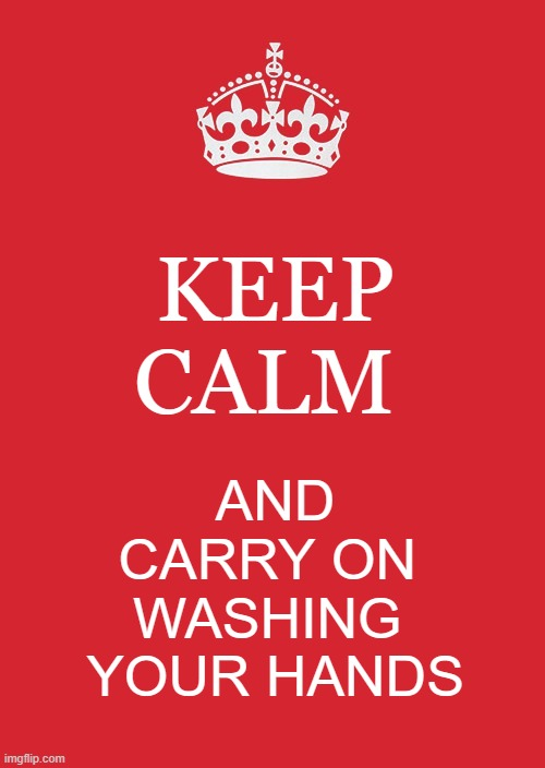 Keep Calm And Carry On Red | KEEP CALM AND CARRY ON  WASHING  YOUR HANDS | image tagged in memes,keep calm and carry on red | made w/ Imgflip meme maker