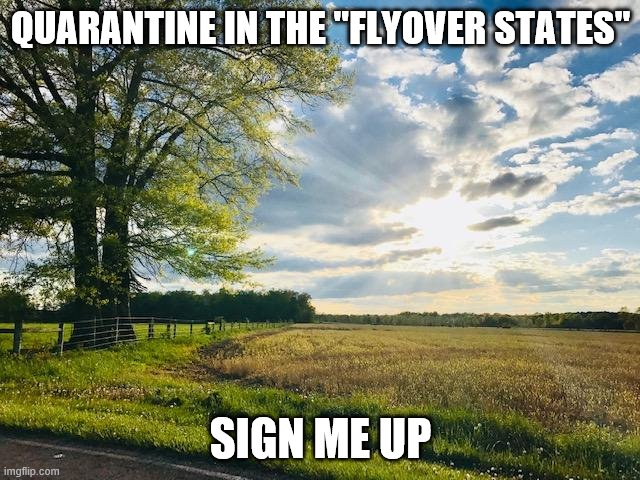 "I love the flyover states |  QUARANTINE IN THE ""FLYOVER STATES""; SIGN ME UP 