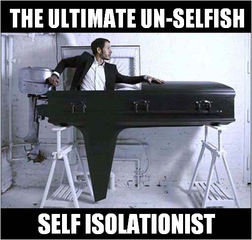 Being Over-Prepared | THE ULTIMATE UN-SELFISH SELF ISOLATIONIST | image tagged in fun,corona virus,be prepared | made w/ Imgflip meme maker