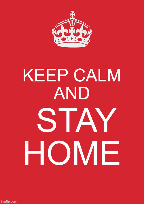 Keep Calm and Stay Home | KEEP CALM AND STAY HOME | image tagged in memes,keep calm and carry on,keep calm and stay home,stay home,coronavirus | made w/ Imgflip meme maker