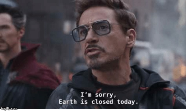 Earth is Closed Today | image tagged in earth is closed today | made w/ Imgflip meme maker