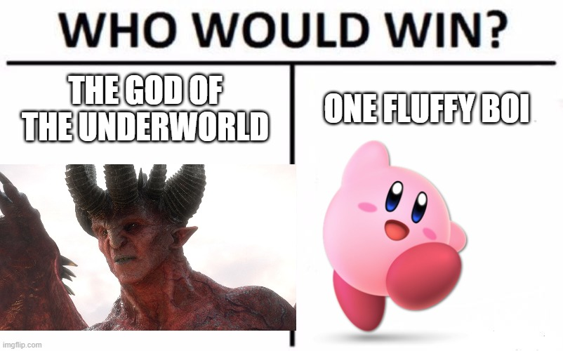 Who Would Win? |  THE GOD OF THE UNDERWORLD; ONE FLUFFY BOI | image tagged in memes,who would win | made w/ Imgflip meme maker
