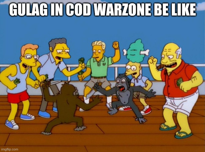 Simpsons Monkey Fight |  GULAG IN COD WARZONE BE LIKE | image tagged in simpsons monkey fight,memes,cod,fight,gulag,call of duty | made w/ Imgflip meme maker