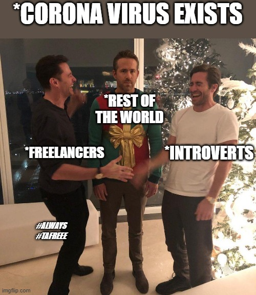 Ryan Reynolds Sweater Party | *CORONA VIRUS EXISTS *INTROVERTS *FREELANCERS *REST OF THE WORLD #ALWAYS #TAFREEE | image tagged in ryan reynolds sweater party | made w/ Imgflip meme maker