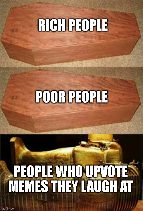 RICH PEOPLE PEOPLE WHO UPVOTE MEMES THEY LAUGH AT POOR PEOPLE | image tagged in rich people poor people | made w/ Imgflip meme maker