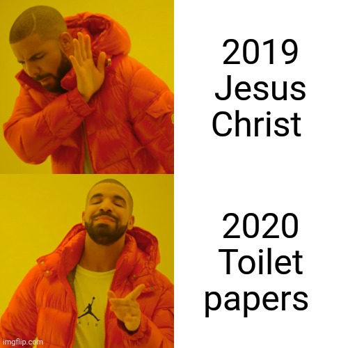 Drake Hotline Bling Meme |  2019 Jesus Christ; 2020 Toilet papers | image tagged in memes,drake hotline bling | made w/ Imgflip meme maker
