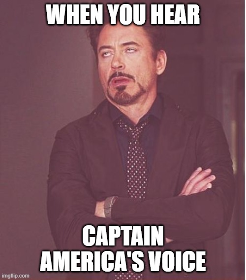 Face You Make Robert Downey Jr Meme | WHEN YOU HEAR CAPTAIN AMERICA'S VOICE | image tagged in memes,face you make robert downey jr | made w/ Imgflip meme maker