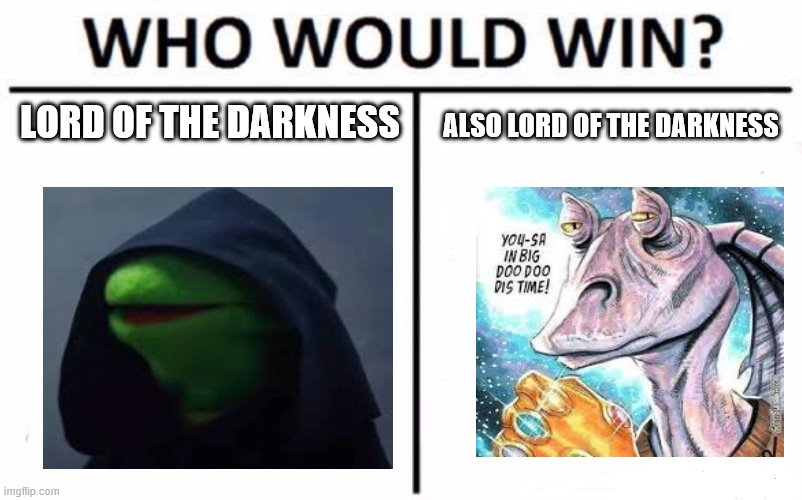 Who Would Win? Meme | LORD OF THE DARKNESS ALSO LORD OF THE DARKNESS | image tagged in memes,who would win | made w/ Imgflip meme maker