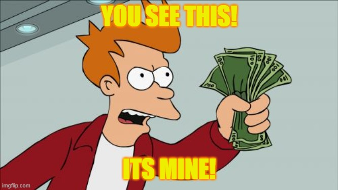 Shut Up And Take My Money Fry Meme | YOU SEE THIS! ITS MINE! | image tagged in memes,shut up and take my money fry | made w/ Imgflip meme maker