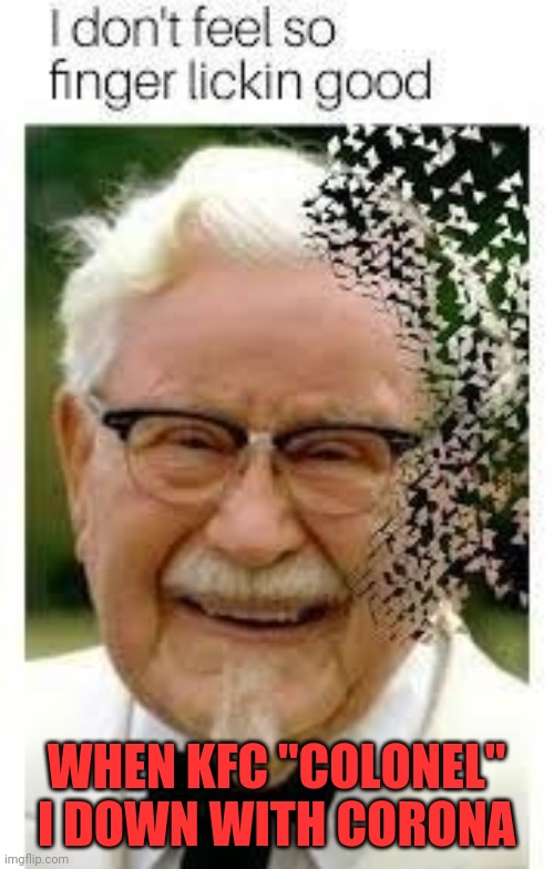 "The cough stricken colonel | WHEN KFC ""COLONEL"" I DOWN WITH CORONA 