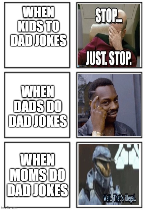 dad jokes... it happens | WHEN KIDS TO DAD JOKES WHEN DADS DO DAD JOKES WHEN MOMS DO DAD JOKES | image tagged in grid,memes | made w/ Imgflip meme maker