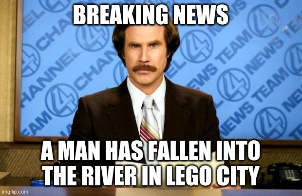 BREAKING NEWS |  BREAKING NEWS; A MAN HAS FALLEN INTO THE RIVER IN LEGO CITY | image tagged in breaking news,legos,river | made w/ Imgflip meme maker