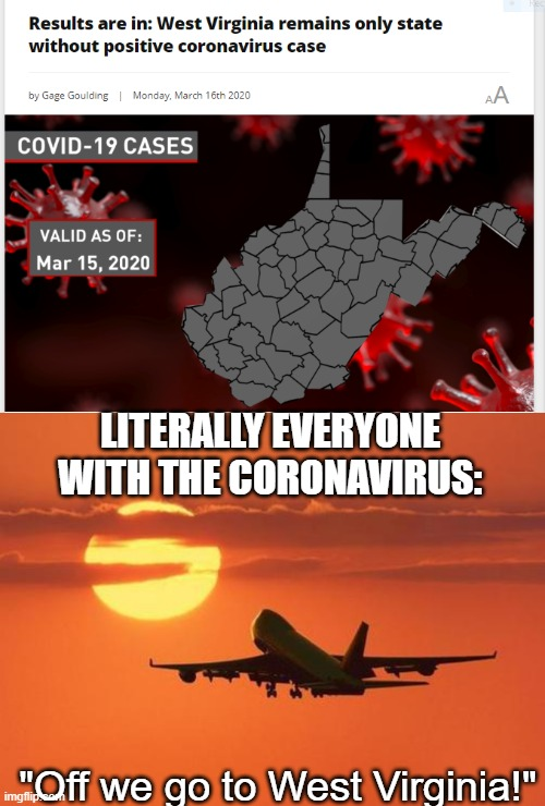 "2020 | LITERALLY EVERYONE WITH THE CORONAVIRUS: ""Off we go to West Virginia!"" 