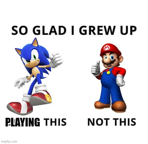 So glad I grew up doing this |  PLAYING | image tagged in so glad i grew up doing this | made w/ Imgflip meme maker