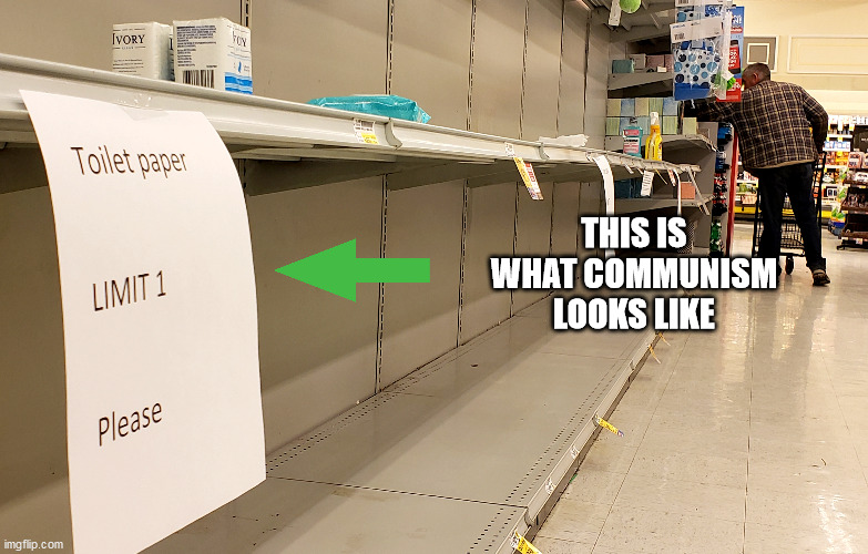 Corona Concerns |  THIS IS WHAT COMMUNISM LOOKS LIKE | image tagged in communism,coronavirus,toilet paper | made w/ Imgflip meme maker