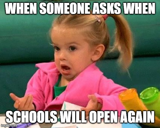 I don't know (Good Luck Charlie) | WHEN SOMEONE ASKS WHEN SCHOOLS WILL OPEN AGAIN | image tagged in i don't know good luck charlie | made w/ Imgflip meme maker