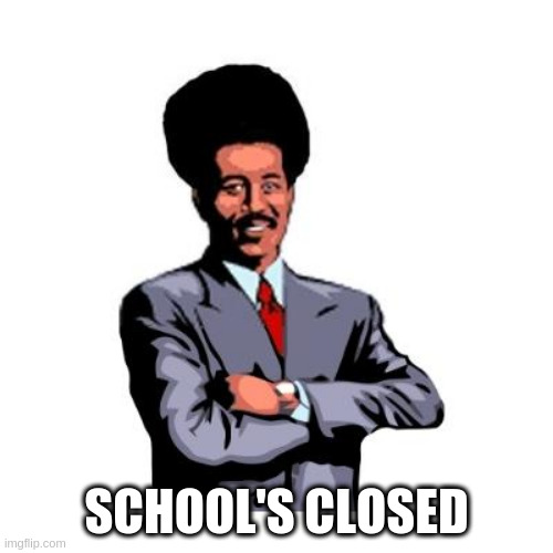 Pool's Closed | SCHOOL'S CLOSED | image tagged in pool's closed,memes | made w/ Imgflip meme maker