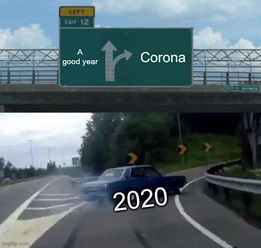 What did we do wrong |  A good year; Corona; 2020 | image tagged in memes,left exit 12 off ramp,coronavirus | made w/ Imgflip meme maker
