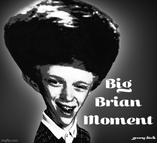 Big Brian Moment | image tagged in bad luck brian,big brain,misspelled,funny | made w/ Imgflip meme maker