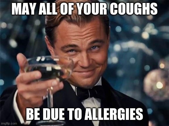 wolf of wall street | MAY ALL OF YOUR COUGHS BE DUE TO ALLERGIES | image tagged in wolf of wall street | made w/ Imgflip meme maker