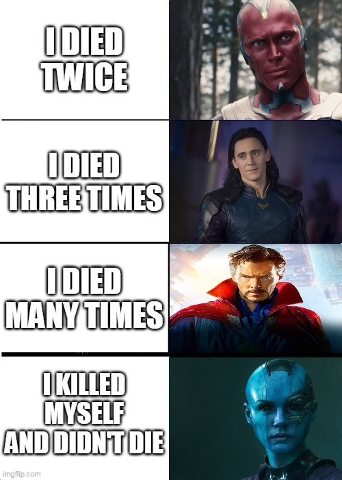 Avengers Deaths | I DIED TWICE I DIED THREE TIMES I DIED MANY TIMES I KILLED MYSELF AND DIDN'T DIE | image tagged in memes,avengers,vision,loki,dr strange,marvel | made w/ Imgflip meme maker